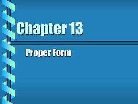 Chapter 13 Proper Form. Must Contracts Be In Any Special Form? b Unless a particular form is required by statue, contracts may be oral or written.