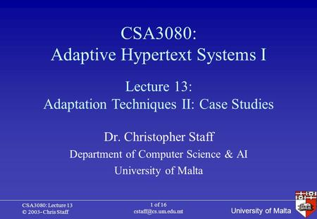 University of Malta CSA3080: Lecture 13 © 2003- Chris Staff 1 of 16 CSA3080: Adaptive Hypertext Systems I Dr. Christopher Staff Department.