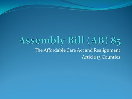 The Affordable Care Act and Realignment Article 13 Counties.