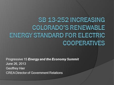 Progressive 15 Energy and the Economy Summit June 26, 2013 Geoffrey Hier CREA Director of Government Relations.