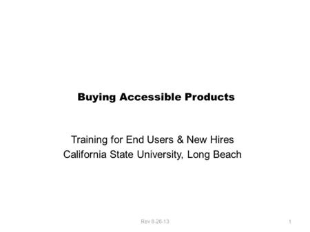 Buying Accessible Products Training for End Users & New Hires California State University, Long Beach 1Rev 8-26-13.