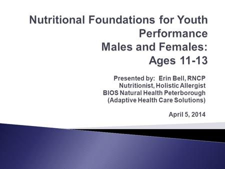 Presented by:  Erin Bell, RNCP Nutritionist, Holistic Allergist