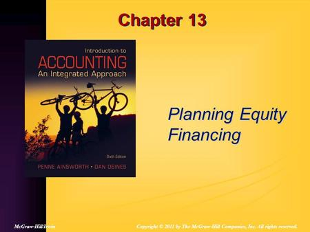 Chapter 13 Planning Equity Financing Copyright © 2011 by The McGraw-Hill Companies, Inc. All rights reserved.McGraw-Hill/Irwin.