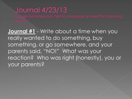 Journal 4/23/13 In approximately one-half to one page answer the following journal: Journal #1 - Write about a time when you really wanted to do something,