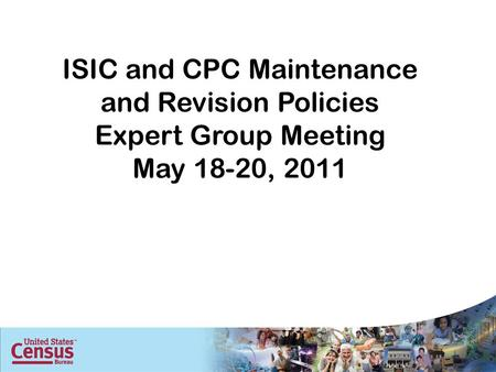 ISIC and CPC Maintenance and Revision Policies Expert Group Meeting May 18-20, 2011.