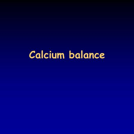Calcium balance. Importance of calcium in vertebrates plays double role: –in the form of inorganic salts (hydroxyapatite) builds up the internal frame.