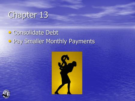 Chapter 13 Consolidate Debt Consolidate Debt Pay Smaller Monthly Payments Pay Smaller Monthly Payments.
