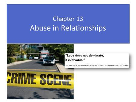 Chapter 13 Abuse in Relationships. Nature of Relationship Abuse Physical abuse (violence): deliberate infliction of physical harm by either partner on.