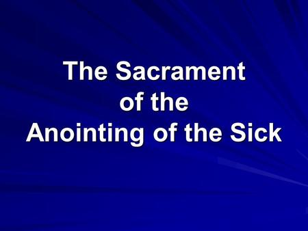 The Sacrament of the Anointing of the Sick. Questions Has illness affected you or someone you know? How did you deal with the illness? Have you ever experienced.