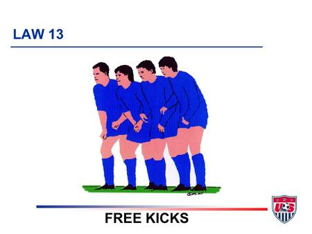 "LAW 13 FREE KICKS 9 TOPICS 1. Definition 2. Types of free kicks 3. Free kick ""rules"" 4. Special ""requirements"" in penalty area and goal area."