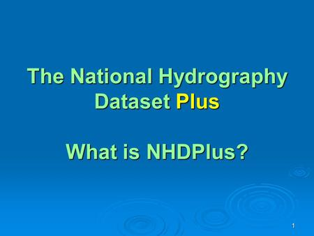 The National Hydrography Dataset Plus What is NHDPlus?