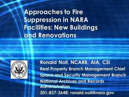 Approaches to Fire Suppression in NARA Facilities: New Buildings and Renovations Ronald Noll, NCARB, AIA, CSI Real Property Branch Management Chief Space.