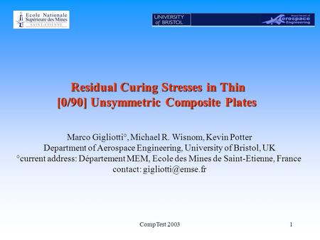 CompTest 20031 Residual Curing Stresses in Thin [0/90] Unsymmetric Composite Plates Marco Gigliotti°, Michael R. Wisnom, Kevin Potter Department of Aerospace.