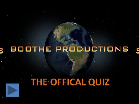 You must put your Boothe Productions knowledge to the test and take the 'Boothe Productions Official Quiz'. All you need to do is answer a totally of.