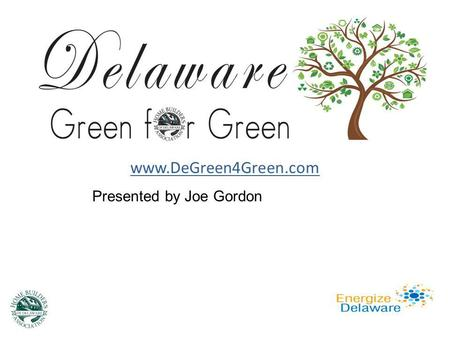 Www.DeGreen4Green.com Presented by Joe Gordon. www.DEGreen4Green.com WORKSHOP OUTLINE: Introduction Program Fundamentals State Level 4 Areas Rebate Amount.