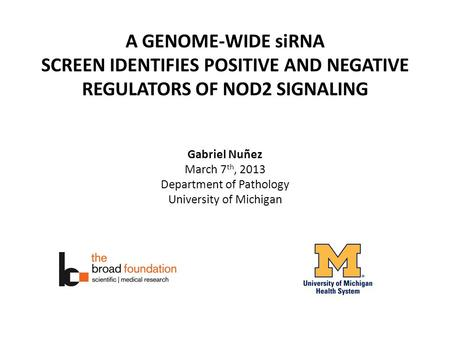 A GENOME-WIDE siRNA SCREEN IDENTIFIES POSITIVE AND NEGATIVE REGULATORS OF NOD2 SIGNALING Gabriel Nuñez March 7 th, 2013 Department of Pathology University.