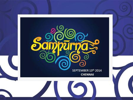 SEPTEMBER 13 th 2014 CHENNAI. The Festival of WHOLESOMENESS.