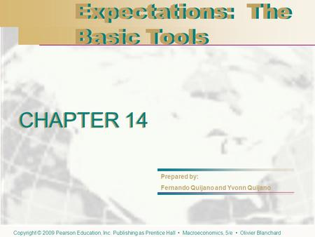 CHAPTER 14 Expectations: The Basic Tools Expectations: The Basic Tools CHAPTER 14 Prepared by: Fernando Quijano and Yvonn Quijano Copyright © 2009 Pearson.