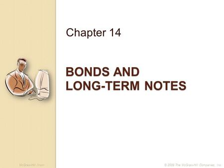 McGraw-Hill /Irwin© 2009 The McGraw-Hill Companies, Inc. BONDS AND LONG-TERM NOTES Chapter 14.