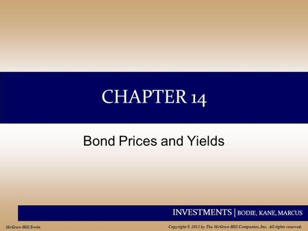 INVESTMENTS | BODIE, KANE, MARCUS Copyright © 2011 by The McGraw-Hill Companies, Inc. All rights reserved. McGraw-Hill/Irwin CHAPTER 14 Bond Prices and.