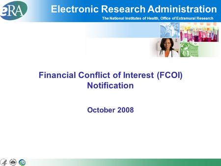 Electronic Research Administration The National Institutes of Health, Office of Extramural Research Financial Conflict of Interest (FCOI) Notification.