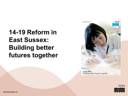 14-19 Reform in East Sussex: Building better futures together.