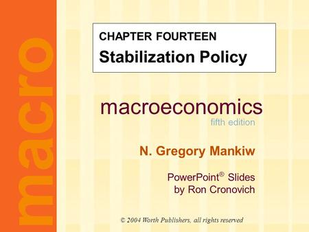 Macroeconomics fifth edition N. Gregory Mankiw PowerPoint ® Slides by Ron Cronovich macro © 2004 Worth Publishers, all rights reserved CHAPTER FOURTEEN.