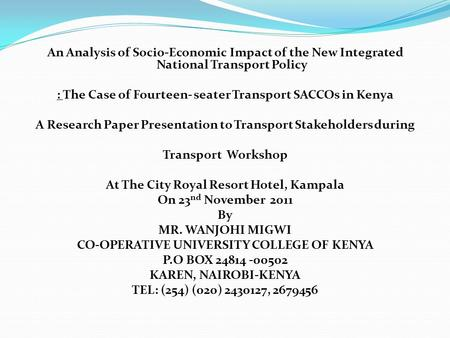 An Analysis of Socio-Economic Impact of the New Integrated National <strong>Transport</strong> Policy : The Case of Fourteen- seater <strong>Transport</strong> SACCOs in Kenya A Research.