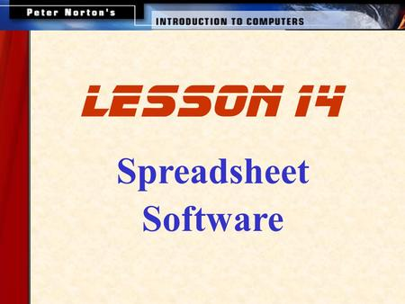Spreadsheet Software lesson 14. This lesson includes the following sections: Spreadsheet Programs and Their Uses The Spreadsheet's Interface Entering.