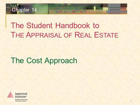 The Student Handbook to T HE A PPRAISAL OF R EAL E STATE 1 Chapter 14 The Cost Approach.