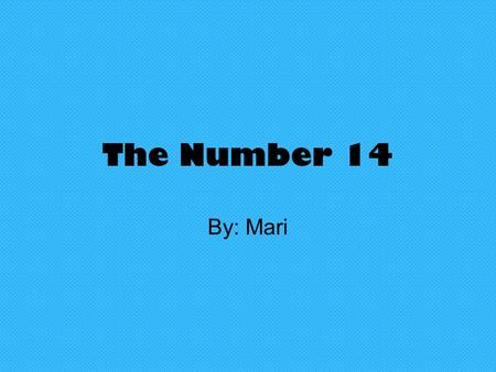 The Number 14 By: Mari I chose this number because its my lucky number I also chose it because it doesn't have to many factors and its not prime.