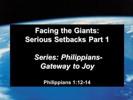 Facing the Giants: Serious Setbacks Part 1 Series: Philippians- Gateway to Joy Facing the Giants: Serious Setbacks Part 1 Series: Philippians- Gateway.