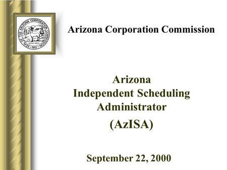 Arizona Corporation Commission Arizona Independent Scheduling Administrator (AzISA) September 22, 20009.