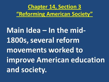 "Chapter 14, Section 3 ""Reforming American Society"""
