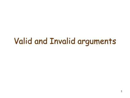 1 Valid and Invalid arguments. 2 Definition of Argument Sequence of statements: Statement 1; Statement 2; Therefore, Statement 3. Statements 1 and 2 are.