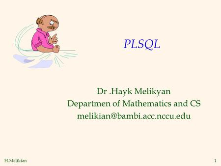 H.Melikian1 PLSQL Dr.Hayk Melikyan Departmen of Mathematics and CS