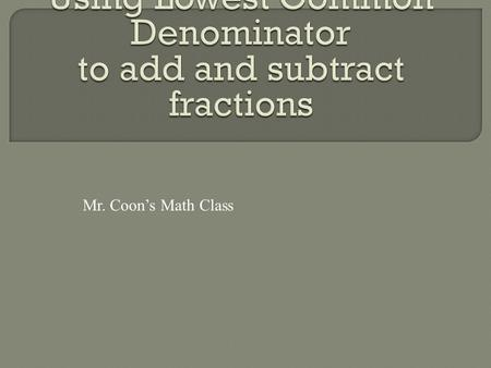 Using Lowest Common Denominator to add and subtract fractions