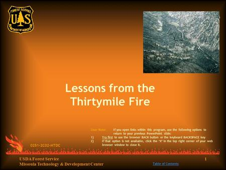 1USDA Forest Service Missoula Technology & Development <strong>Center</strong> Lessons from the Thirtymile Fire 0251-2C02-MTDC Table of Contents User Note:If you open links.