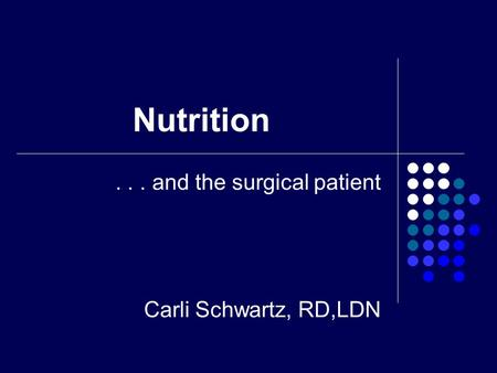 . . . and the surgical patient Carli Schwartz, RD,LDN