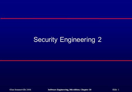 ©Ian Sommerville 2006Software Engineering, 8th edition. Chapter 30 Slide 1 Security Engineering 2.