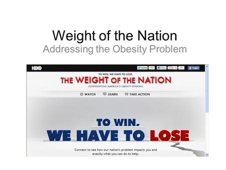 Weight of the Nation Addressing the Obesity Problem.