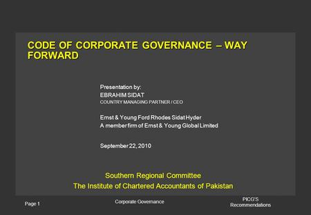 Page 1 Corporate Governance PICG'S Recommendations CODE OF CORPORATE GOVERNANCE – WAY FORWARD Presentation by: EBRAHIM SIDAT COUNTRY MANAGING PARTNER /
