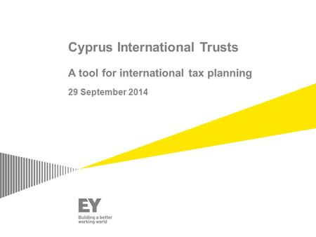 Cyprus International Trusts A tool for international tax planning 29 September 2014.