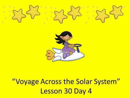 """Voyage Across the Solar System"" Lesson 30 Day 4 Lesson 30 Day 1."