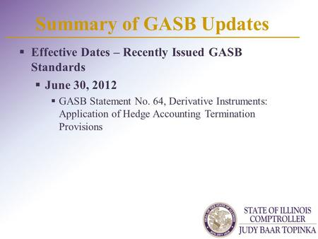Summary of GASB Updates  Effective Dates – Recently Issued GASB Standards  June 30, 2012  GASB Statement No. 64, Derivative Instruments: Application.