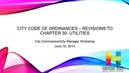 CITY CODE OF ORDINANCES – REVISIONS TO CHAPTER 30- UTILITIES City Commission/City Manager Workshop June 16, 2014.