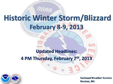 Historic Winter Storm/Blizzard February 8-9, 2013 Historic Winter Storm/Blizzard February 8-9, 2013 Updated Headlines: 4 PM Thursday, February 7 th, 2013.