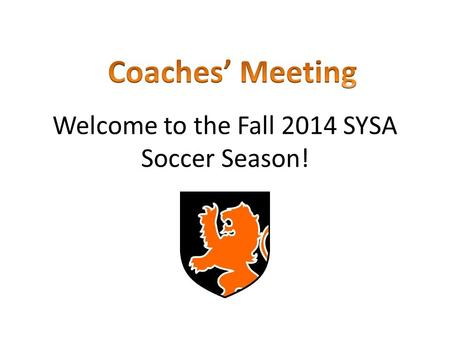 Welcome to the Fall 2014 SYSA Soccer Season!. Regular RosterMedical Roster.