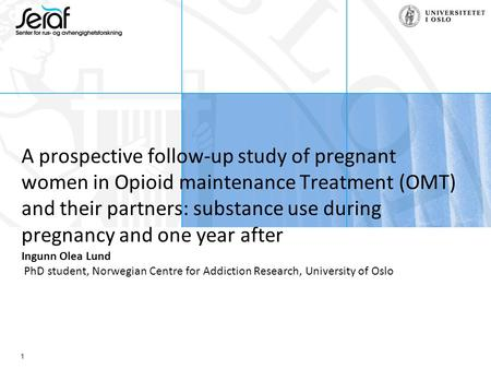 1 A prospective follow-up study of pregnant women in Opioid maintenance Treatment (OMT) and their partners: substance use during pregnancy and one year.