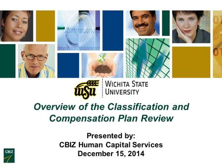 Overview of the Classification and Compensation Plan Review Presented by: CBIZ Human Capital Services December 15, 2014.